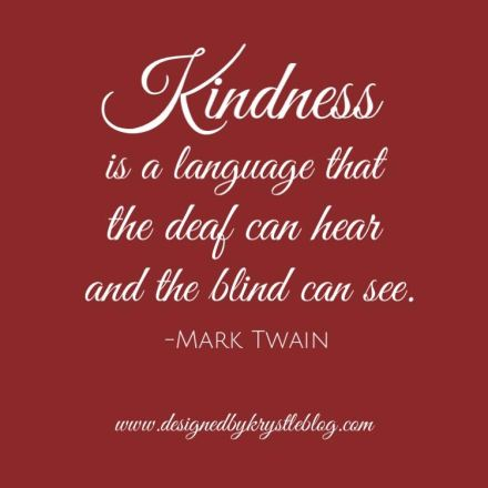 kindness is a language that the deaf can hear and the blind can see. Mark Twain. quote quotes motivation inspiration monday word words Benjamin Moore Caliente AF-290