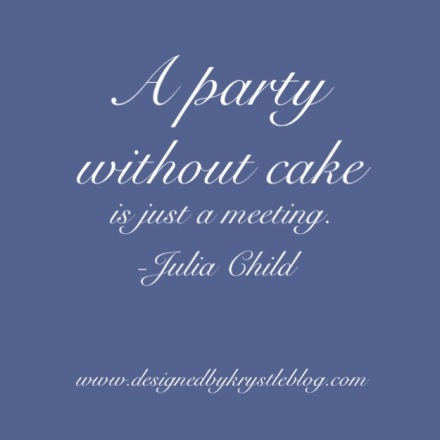 A party without cake is just a meeting, Julia Childs, Benjamin Moore Fancy Pants, Benjamin Moore Blue, Perriwinkle, Birthday , quote, birthday quotes, Happy Birthday