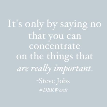 Steve Jobs, Steve Jobs Quote, Quote, Motivation Monday, Just say no, Balance, Say no, Concentrate on the things that matter, really important things,