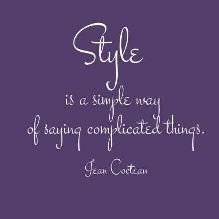 Jean Cocteau, Style, Home Decor, Simple Complex, Style is a simple way of saying complicated things, Home Dec, Design Tip, Motivation Monday, Quote, Inspiration,
