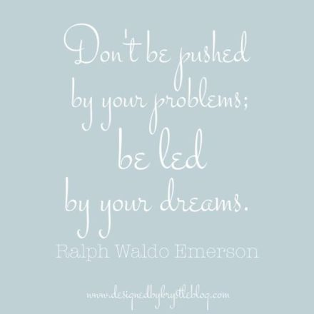 pushed by problems, led by dreams, pushed by problems led by dreams, quote, dreams quote, problems quote, ralph waldo emerson, ralph waldo emerson quote, benjamin moore silvery blue, silvery blue, BM Silvery Blue