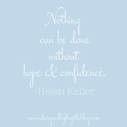 hope and confidence, helen keller, words on wednesday, quote of the day, quote, quotes, quote post, motivation monday, inspiration, hope, confidence, get er done,